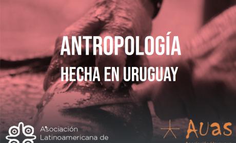 ANTROPOLOGÍA HECHA EN URUGUAY